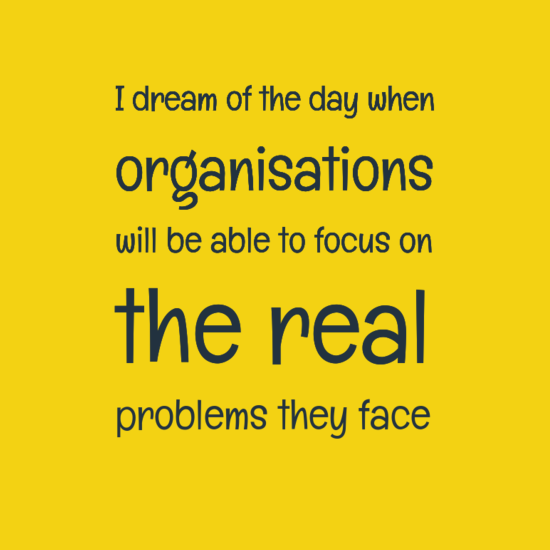 idreamofthedaywhen0aorganisations0awillbeabletofocuson0athereal0aproblemstheyface-default