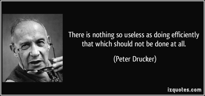 quote-there-is-nothing-so-useless-as-doing-efficiently-that-which-should-not-be-done-at-all-peter-drucker-53240.jpg